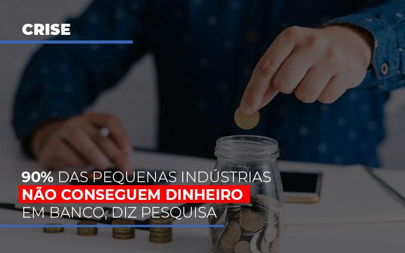 90 Das Pequenas Industrias Nao Conseguem Dinheiro Em Banco Diz Pesquisa - Gestão Azul