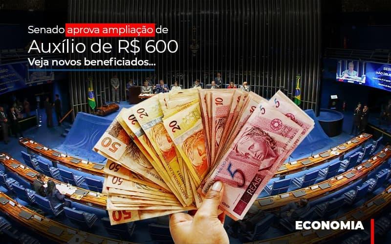 Senado Aprova Ampliacao De Auxilio De Rs 600 Veja Novos Beneficiados - Gestão Azul
