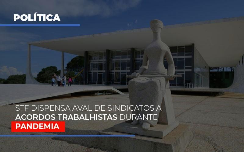 Stf Dispensa Aval De Sindicatos A Acordos Trabalhistas Durante Pandemia - Gestão Azul