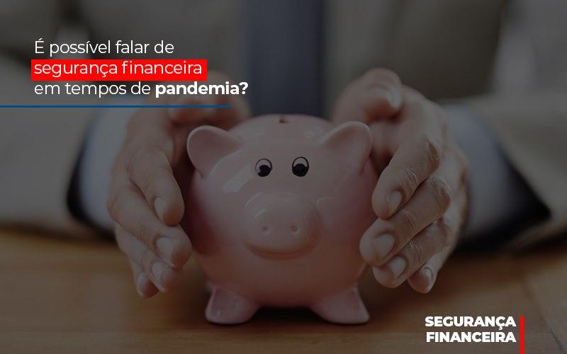 E Possivel Falar De Seguranca Financeira Em Tempos De Pandemia - Gestão Azul