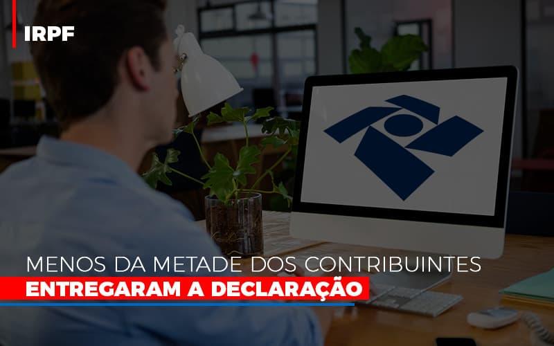 Irpf Menos Da Metade Dos Contribuintes Entregaram A Declaracao - Gestão Azul
