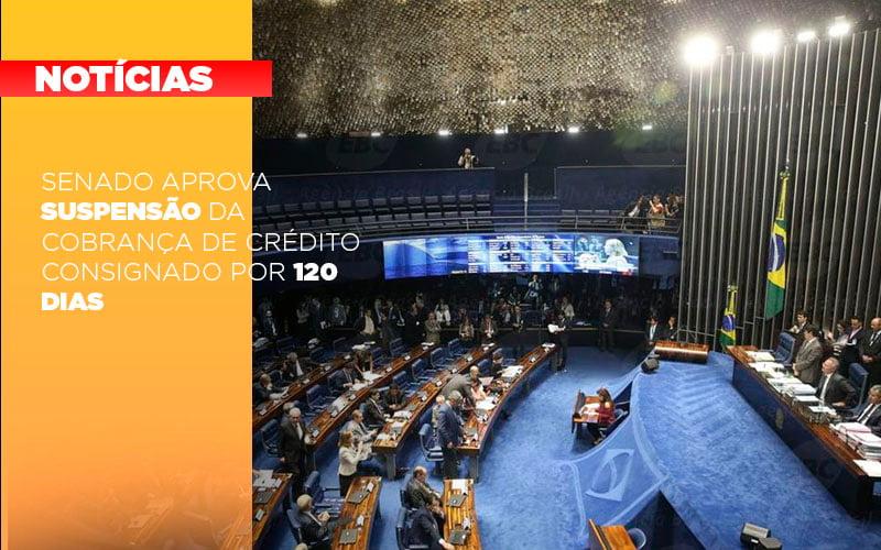 Senado Aprova Suspensao Da Cobranca De Credito Consignado Por 120 Dias - Gestão Azul
