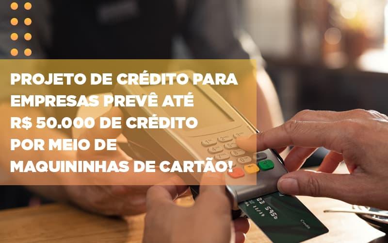 Projeto De Credito Para Empresas Preve Ate R 50 000 De Credito Por Meio De Maquininhas De Carta - Gestão Azul