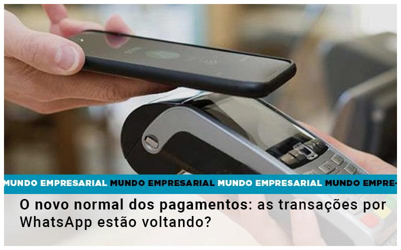 O Novo Normal Dos Pagamentos As Transacoes Por Whatsapp Estao Voltando - Gestão Azul