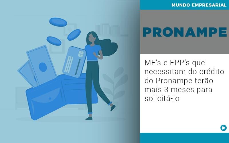 Me S E Epp S Que Necessitam Do Credito Pronampe Terao Mais 3 Meses Para Solicita Lo - Gestão Azul