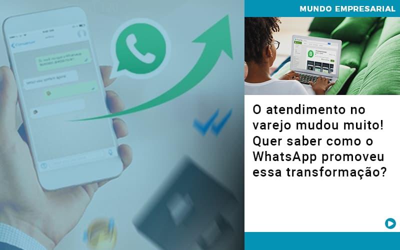 O Atendimento No Varejo Mudou Muito Quer Saber Como O Whatsapp Promoveu Essa Transformacao - Gestão Azul