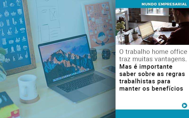 O Trabalho Home Office Traz Muitas Vantagens Mas E Importante Saber Sobre As Regras Trabalhistas Para Manter Os Beneficios - Gestão Azul