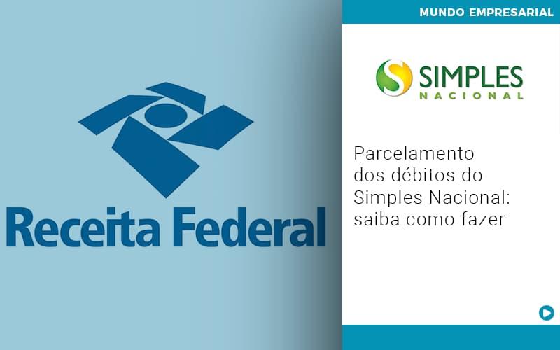Parcelamento Dos Debitos Do Simples Nacional Saiba Como Fazer - Gestão Azul