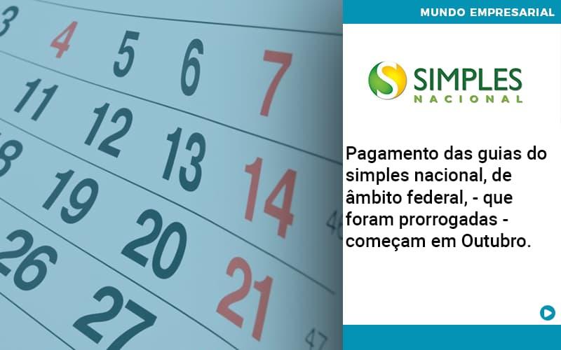 Pagamento Das Guias Do Simples Nacional, De âmbito Federal, Que Foram Prorrogadas Começam Em Outubro. Abrir Empresa Simples - Gestão Azul