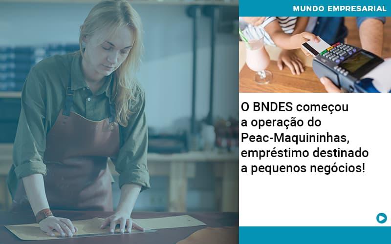 O Bndes Começou A Operação Do Peac Maquininhas, Empréstimo Destinado A Pequenos Negócios! - Gestão Azul