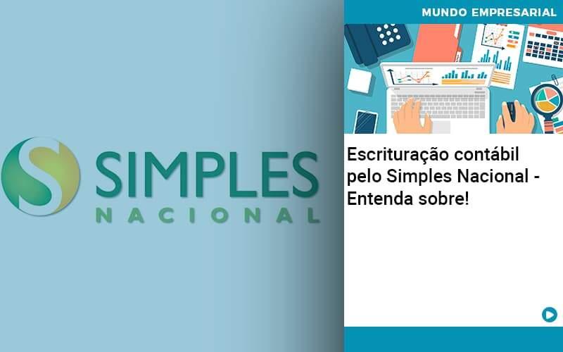 Escrituracao Contabil Pelo Simples Nacional Entenda Sobre Abrir Empresa Simples - Gestão Azul