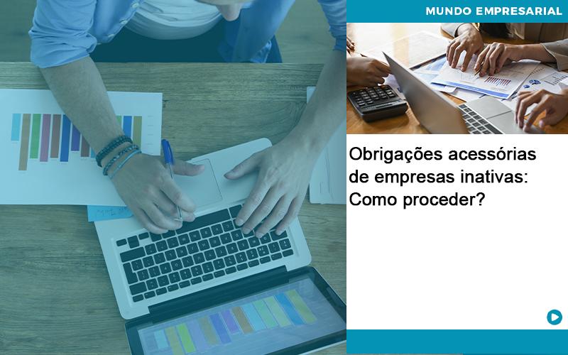 Obrigacoes Acessorias De Empresas Inativas Como Proceder Abrir Empresa Simples - Gestão Azul