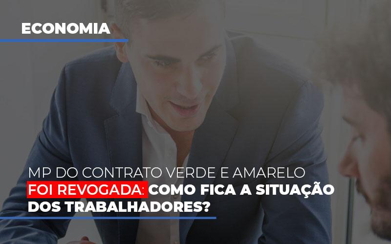 Mp Do Contrato Verde E Amarelo Foi Revogada Como Fica A Situacao Dos Trabalhadores - Gestão Azul