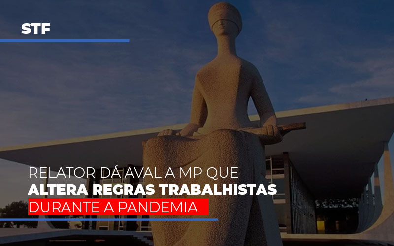 Stf Relator Da Aval A Mp Que Altera Regras Trabalhistas Durante A Pandemia - Gestão Azul