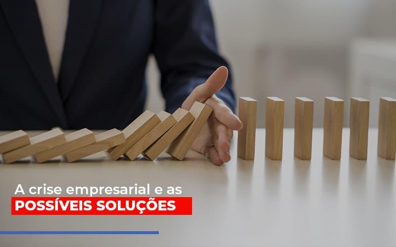 A Crise Empresarial E As Possiveis Solucoes Blog Gestão Azul Contabilidade - Gestão Azul