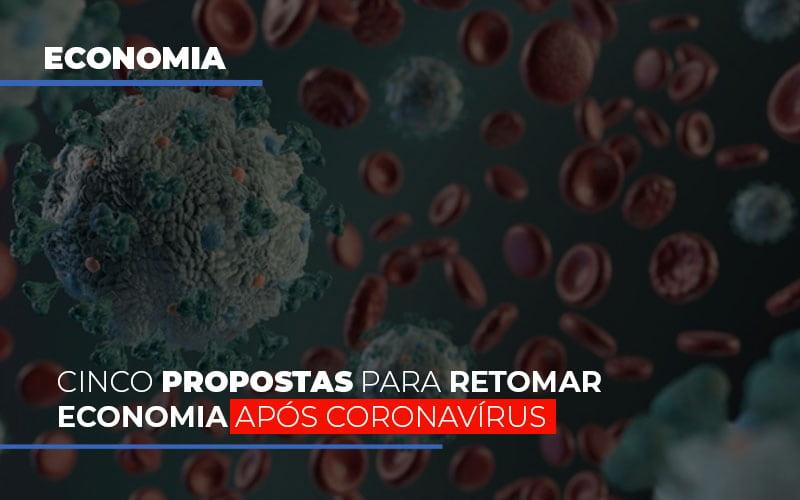 Cinco Propostas Para Retomar Economia Apos Coronavirus - Gestão Azul
