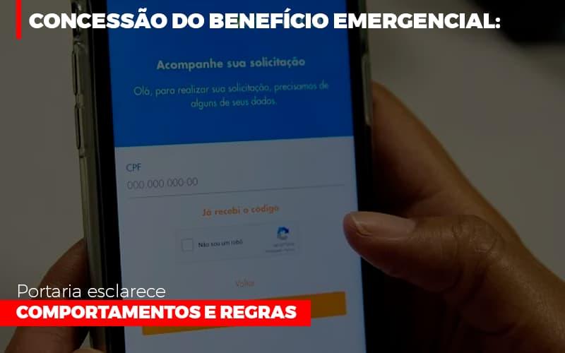 Concessao Do Beneficio Emergencial Portaria Esclarece Comportamentos E Regras - Gestão Azul