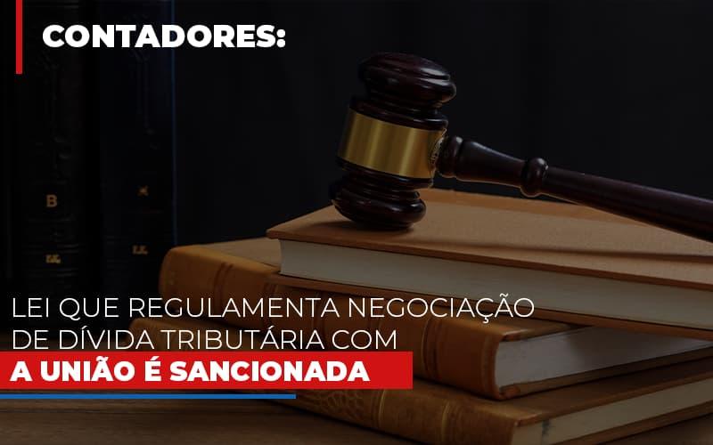 Lei Que Regulamenta Negociacao De Divida Tributaria Com A Uniao E Sancionada Blog Gestão Azul Contabilidade - Gestão Azul