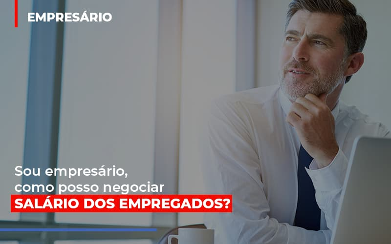 Sou Empresario Como Posso Negociar Salario Dos Empregados Blog Gestão Azul Contabilidade - Gestão Azul
