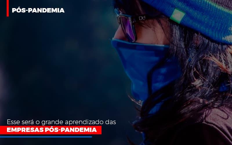 Esse Sera O Grande Aprendizado Das Empresas Pos Pandemia - Gestão Azul