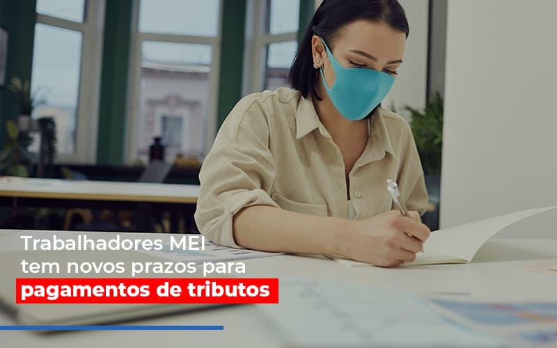 Mei Trabalhadores Mei Tem Novos Prazos Para Pagamentos De Tributos - Gestão Azul
