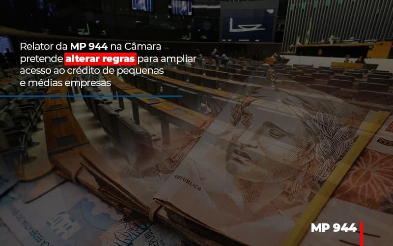Relator Da Mp 944 Na Camara Pretende Alterar Regras Para Ampliar Acesso Ao Credito De Pequenas E Medias Empresas - Gestão Azul