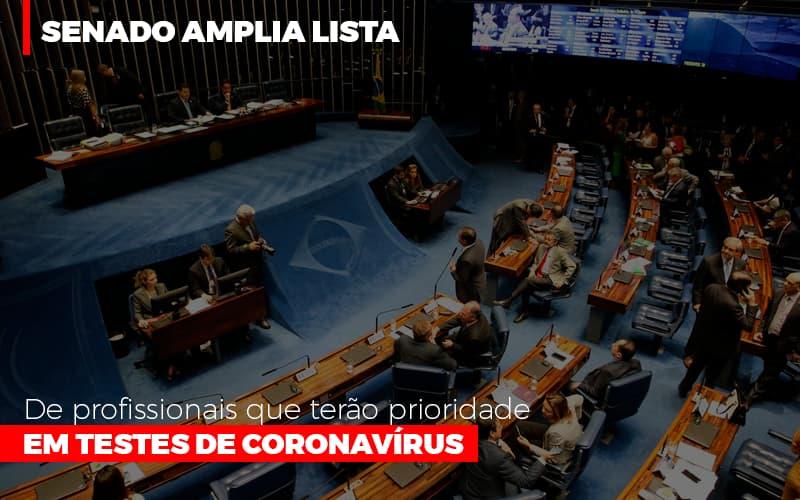 Senado Amplia Lista De Profissionais Que Terao Prioridade Em Testes De Coronavirus - Gestão Azul