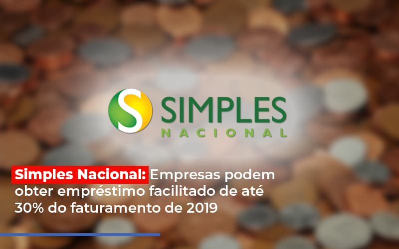 Simples Nacional Empresas Podem Obter Emprestimo Facilitado De Ate 30 Do Faturamento De 2019 - Gestão Azul
