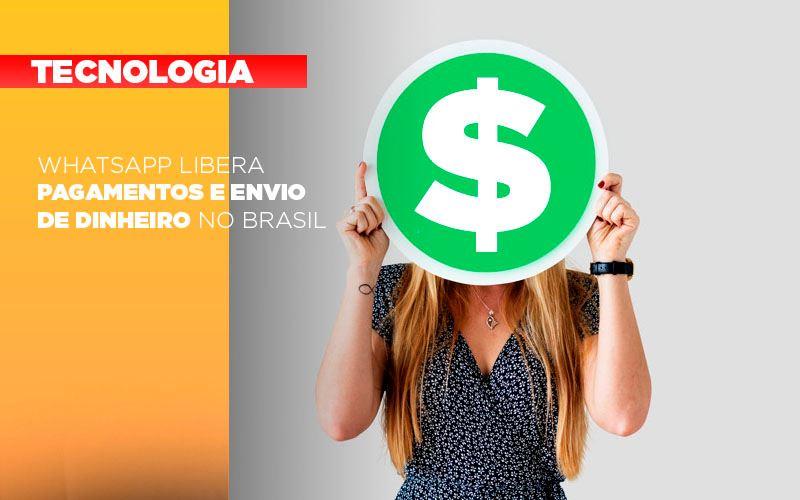 Whatsapp Libera Pagamentos Envio Dinheiro Brasil - Gestão Azul