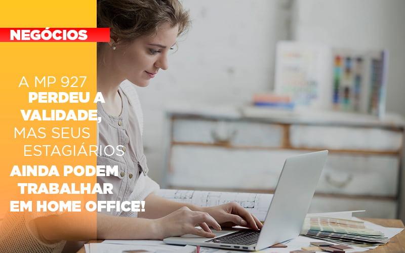 A Mp 927 Perdeu A Validade Mas Seus Estagiarios Ainda Podem Trabalhar Em Home Office - Gestão Azul