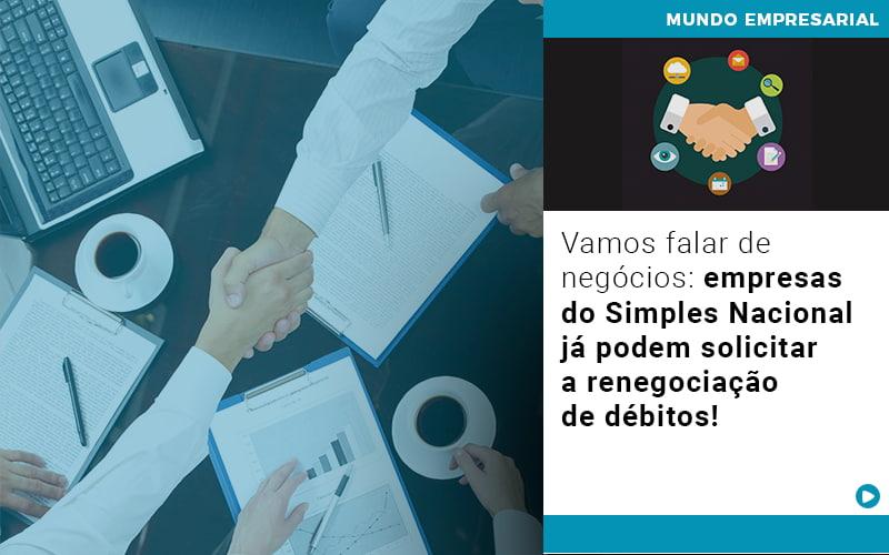 Vamos Falar De Negocios Empresas Do Simples Nacional Ja Podem Solicitar A Renegociacao De Debitos - Gestão Azul