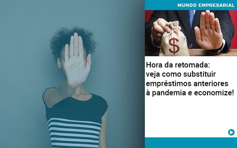 Hora Da Retomada Veja Como Substituir Emprestimos Anteriores A Pandemia E Economize - Gestão Azul