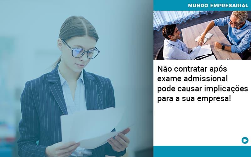Nao Contratar Apos Exame Admissional Pode Causar Implicacoes Para Sua Empresa - Gestão Azul