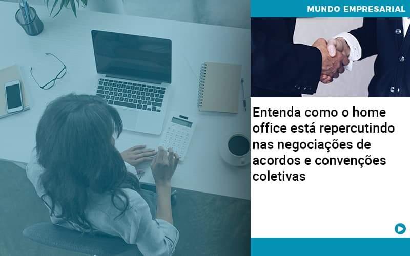 Entenda Como O Home Office Está Repercutindo Nas Negociações De Acordos E Convenções Coletivas Abrir Empresa Simples - Gestão Azul