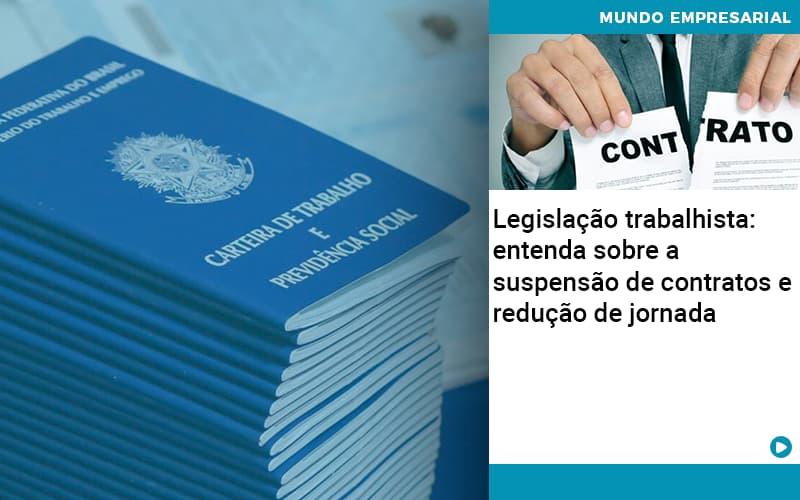 Legislacao Trabalhista Entenda Sobre A Suspensao De Contratos E Reducao De Jornada Abrir Empresa Simples - Gestão Azul